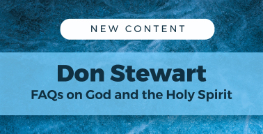 Image 1: Two New Don Stewart FAQ Series - God and the Holy Spirit